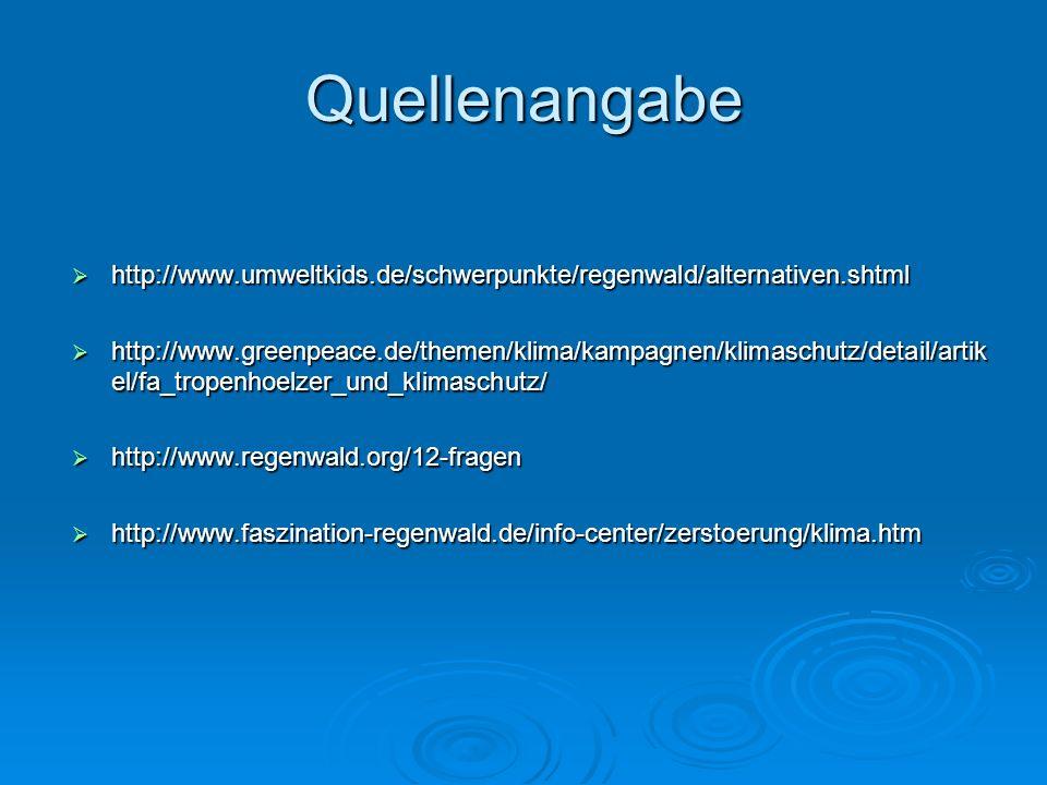Quellenangabe http://www.umweltkids.de/schwerpunkte/regenwald/alternativen.shtml.