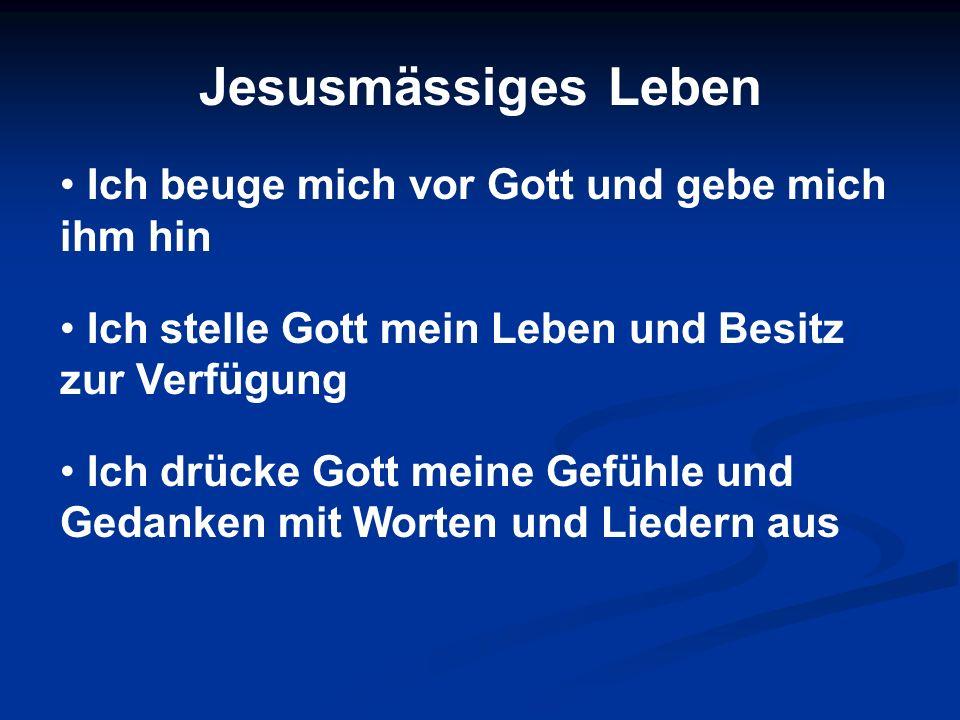Jesusmässiges Leben Ich beuge mich vor Gott und gebe mich ihm hin