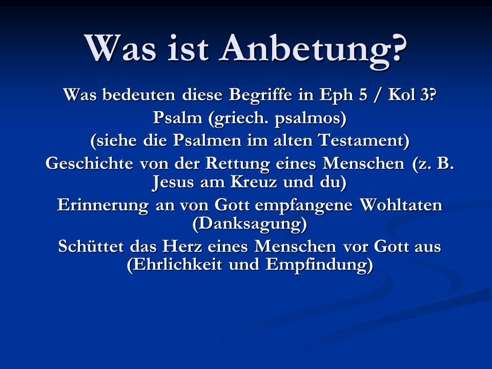 Was ist Anbetung Was bedeuten diese Begriffe in Eph 5 / Kol 3