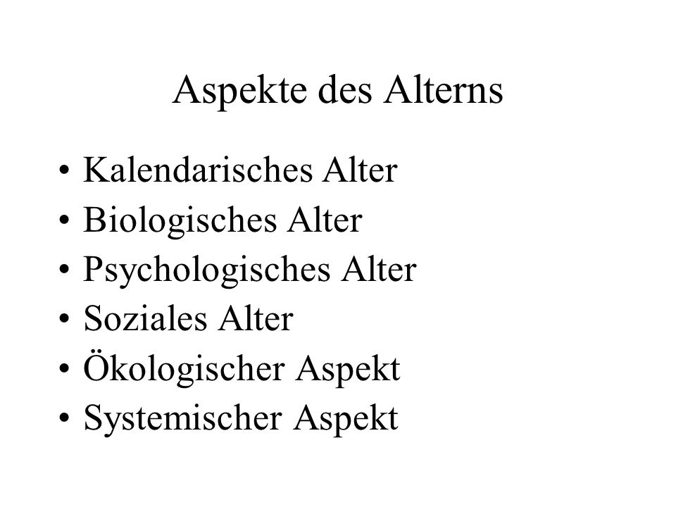 Aspekte des Alterns Kalendarisches Alter Biologisches Alter