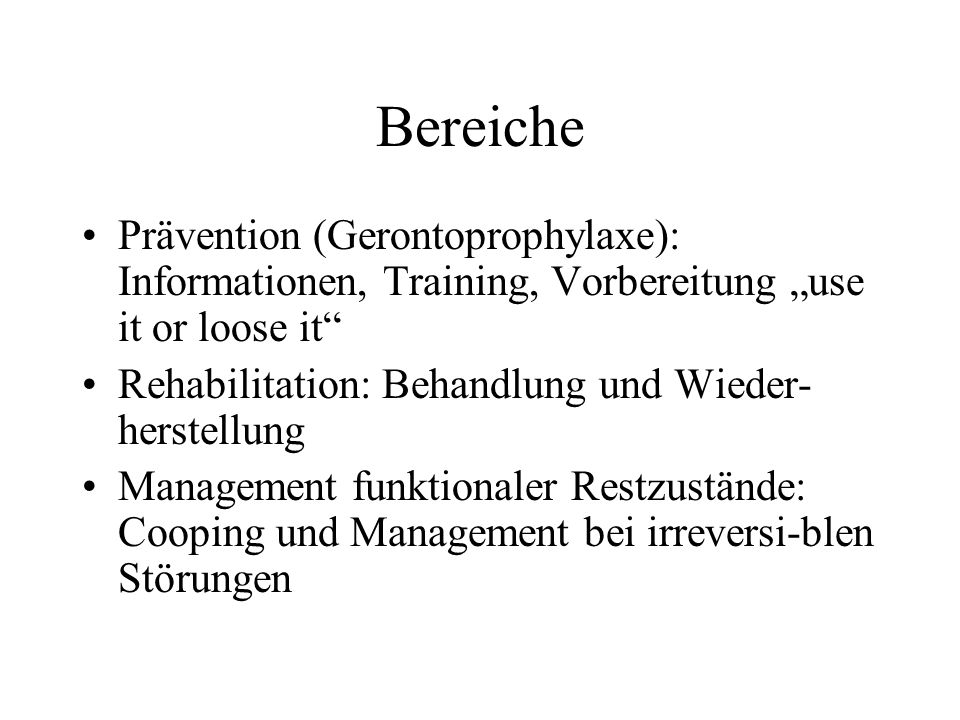 "Bereiche Prävention (Gerontoprophylaxe): Informationen, Training, Vorbereitung ""use it or loose it"