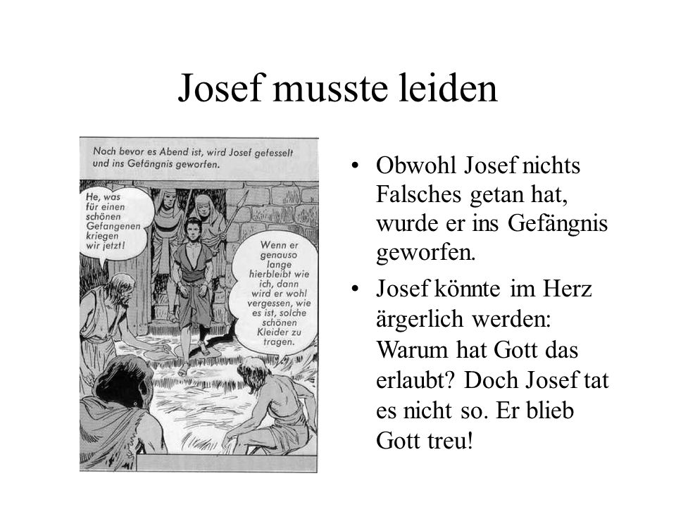 Josef musste leiden Obwohl Josef nichts Falsches getan hat, wurde er ins Gefängnis geworfen.