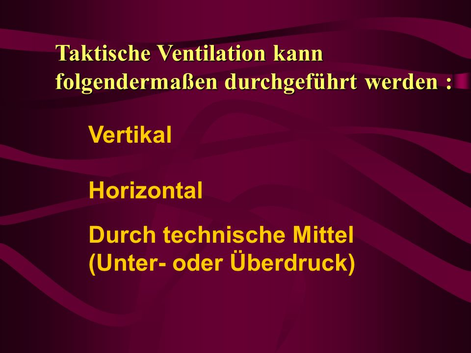 Taktische Ventilation kann folgendermaßen durchgeführt werden :