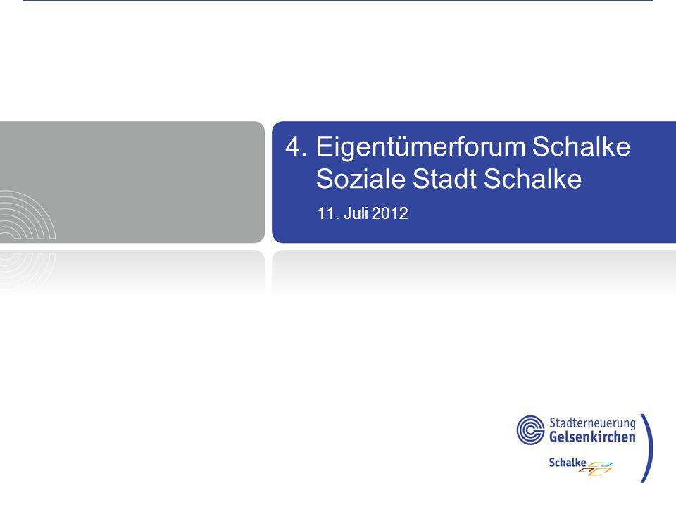 4. Eigentümerforum Schalke Soziale Stadt Schalke 11. Juli 2012