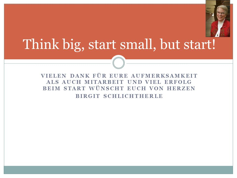 Think big, start small, but start!