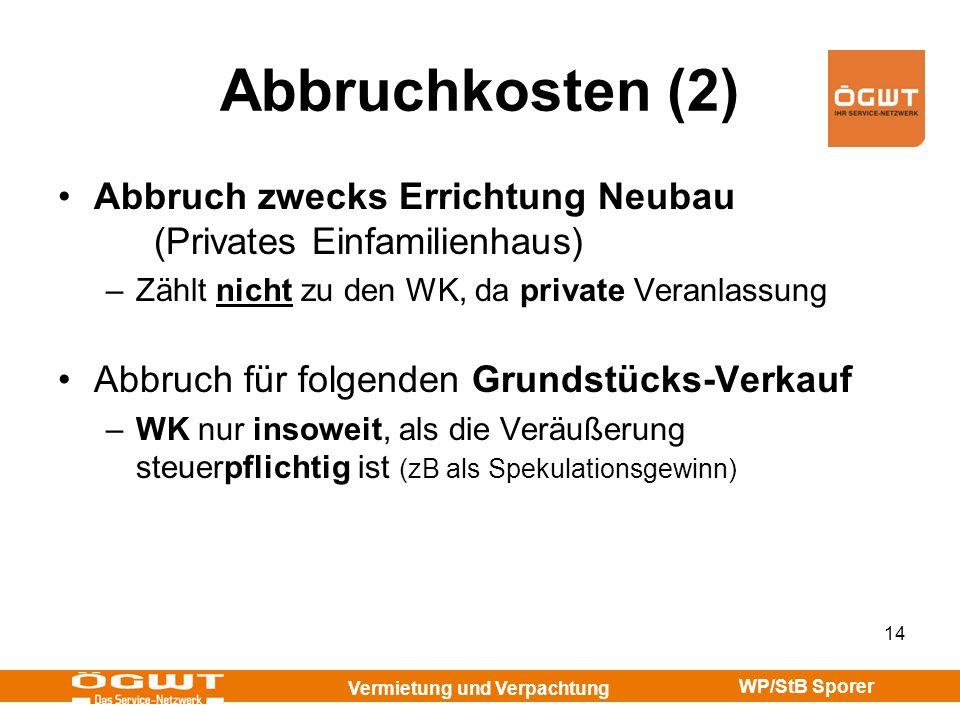 Abbruchkosten (2)Abbruch zwecks Errichtung Neubau (Privates Einfamilienhaus) Zählt nicht zu den WK, da private Veranlassung.