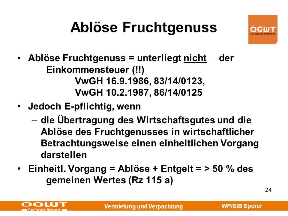 Ablöse Fruchtgenuss Ablöse Fruchtgenuss = unterliegt nicht der Einkommensteuer (!!) VwGH 16.9.1986, 83/14/0123, VwGH 10.2.1987, 86/14/0125.