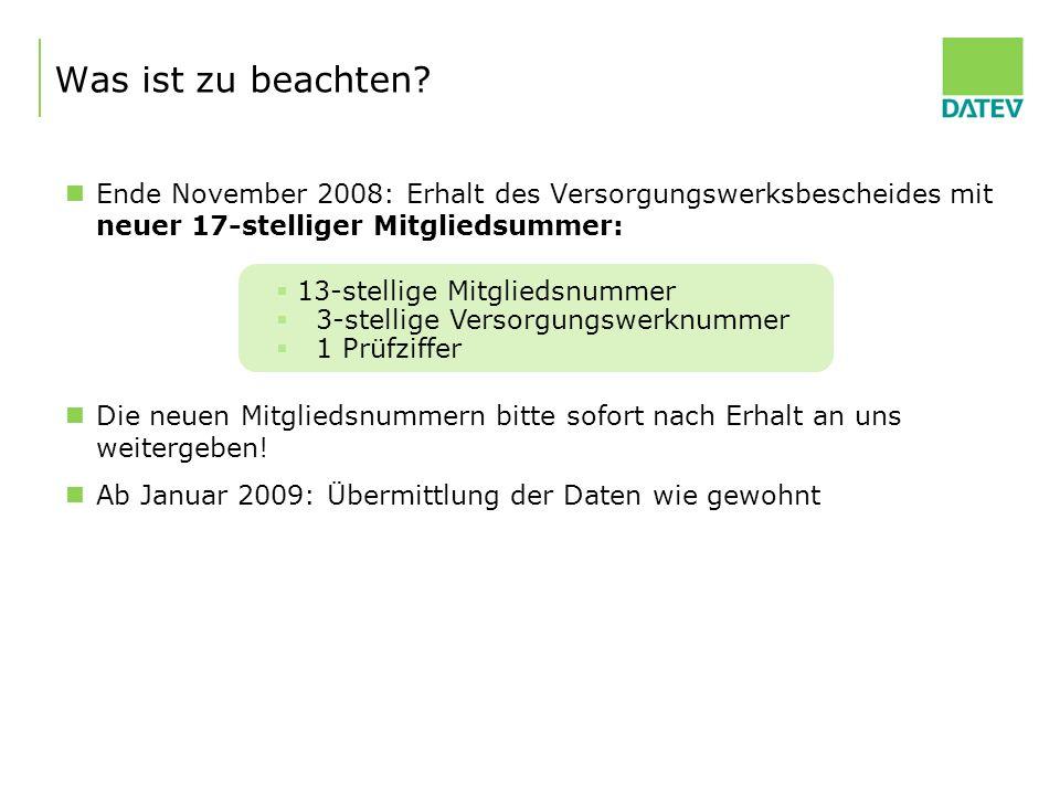 Was ist zu beachten Ende November 2008: Erhalt des Versorgungswerksbescheides mit neuer 17-stelliger Mitgliedsummer: