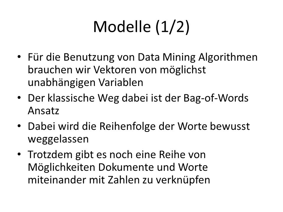 Modelle (1/2) Für die Benutzung von Data Mining Algorithmen brauchen wir Vektoren von möglichst unabhängigen Variablen.