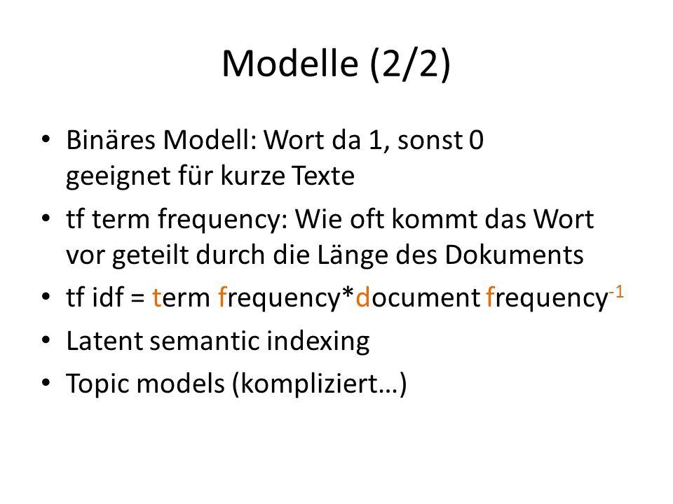 Modelle (2/2) Binäres Modell: Wort da 1, sonst 0 geeignet für kurze Texte.