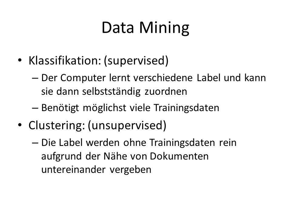 Data Mining Klassifikation: (supervised) Clustering: (unsupervised)