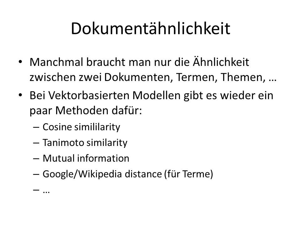 Dokumentähnlichkeit Manchmal braucht man nur die Ähnlichkeit zwischen zwei Dokumenten, Termen, Themen, …