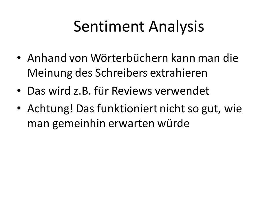 Sentiment Analysis Anhand von Wörterbüchern kann man die Meinung des Schreibers extrahieren. Das wird z.B. für Reviews verwendet.