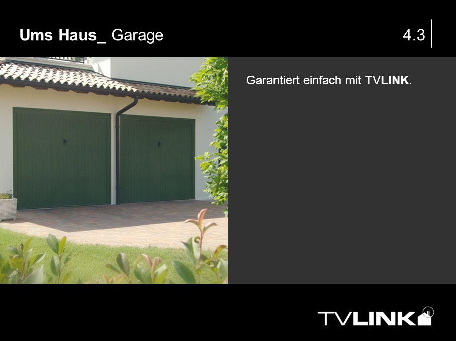 Ums Haus_ Garage 4.3 Garantiert einfach mit TVLINK.