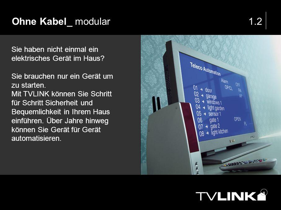 Ohne Kabel_ modular 1.2. Sie haben nicht einmal ein elektrisches Gerät im Haus Sie brauchen nur ein Gerät um zu starten.