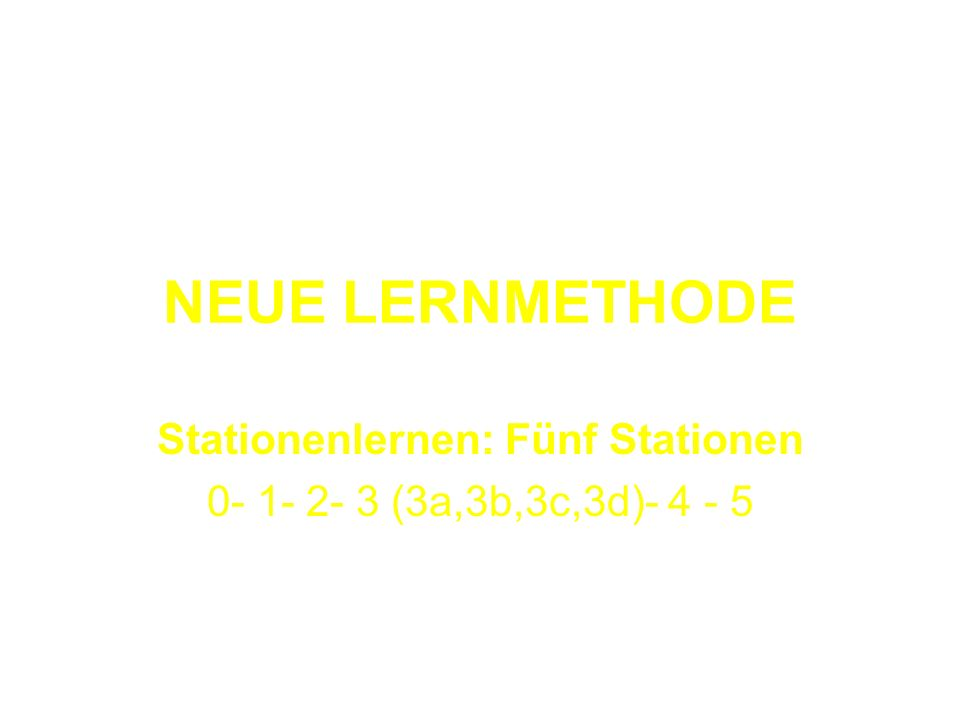 Stationenlernen: Fünf Stationen 0- 1- 2- 3 (3a,3b,3c,3d)- 4 - 5