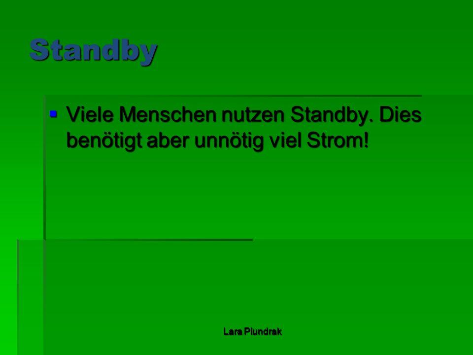 Standby Viele Menschen nutzen Standby. Dies benötigt aber unnötig viel Strom.
