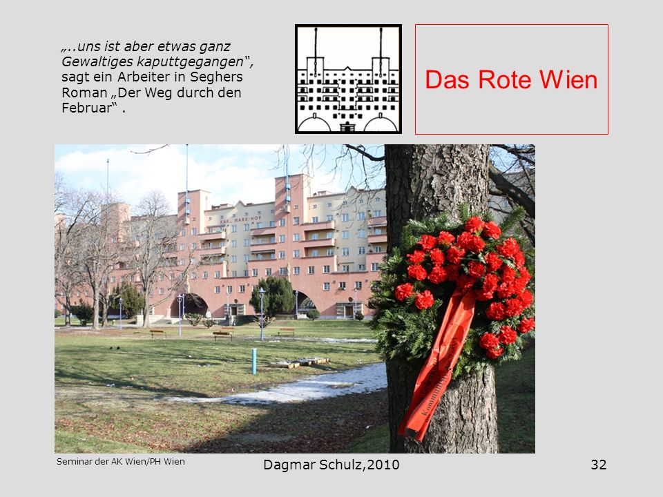 """Das Rote Wien""""..uns ist aber etwas ganz Gewaltiges kaputtgegangen , sagt ein Arbeiter in Seghers Roman """"Der Weg durch den Februar ."""