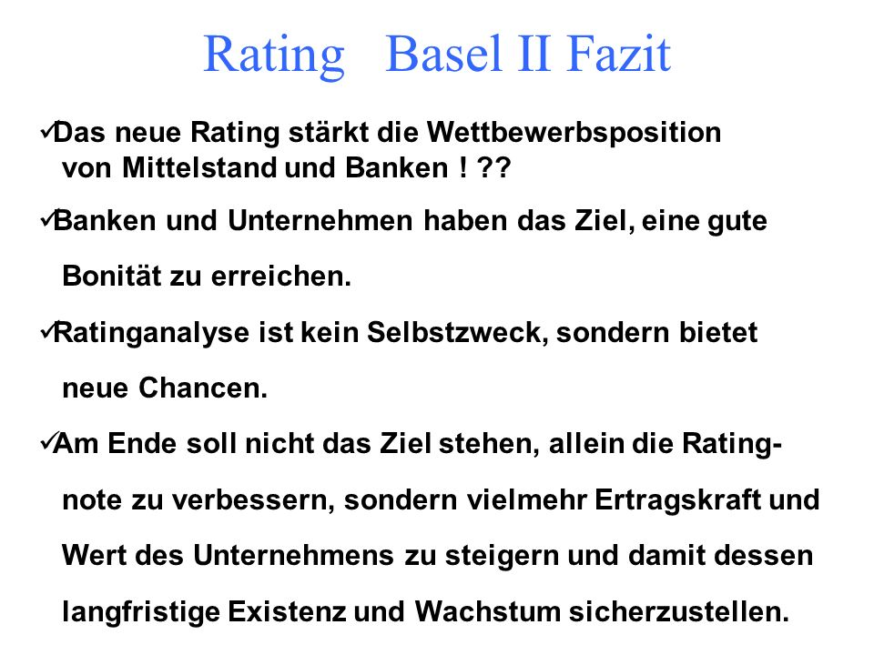Rating Basel II Fazit Das neue Rating stärkt die Wettbewerbsposition