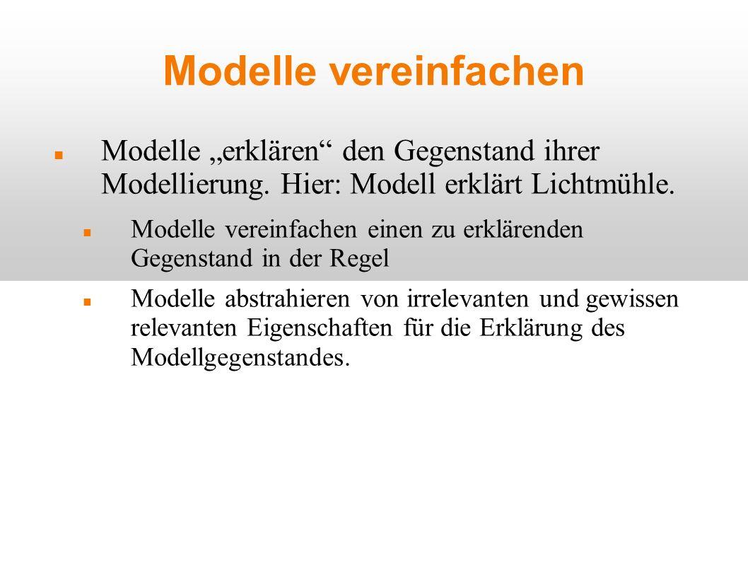"""Modelle vereinfachen Modelle """"erklären den Gegenstand ihrer Modellierung. Hier: Modell erklärt Lichtmühle."""