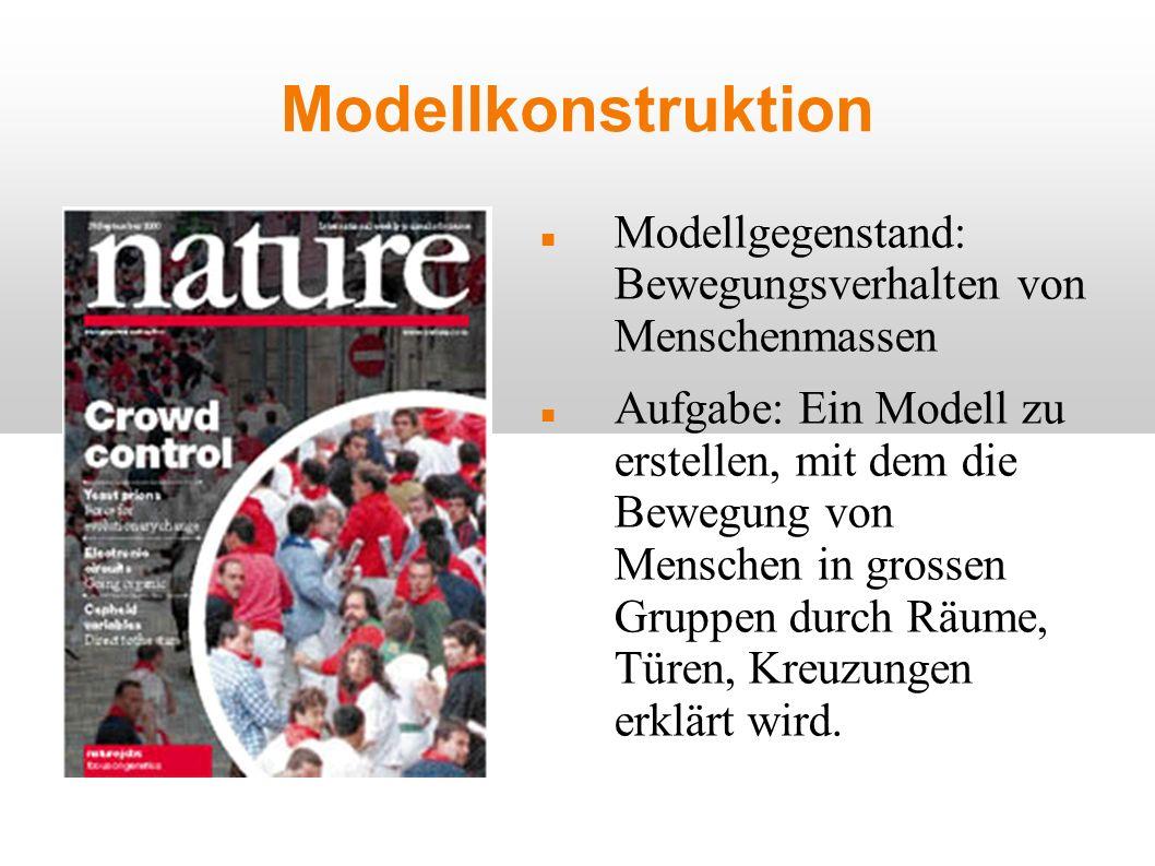 Modellkonstruktion Modellgegenstand: Bewegungsverhalten von Menschenmassen.