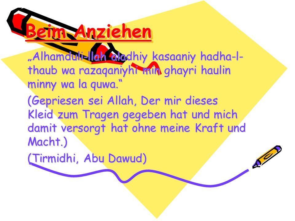 """Beim Anziehen """"Alhamduli-llah aladhiy kasaaniy hadha-l-thaub wa razaqaniyhi min ghayri haulin minny wa la quwa."""