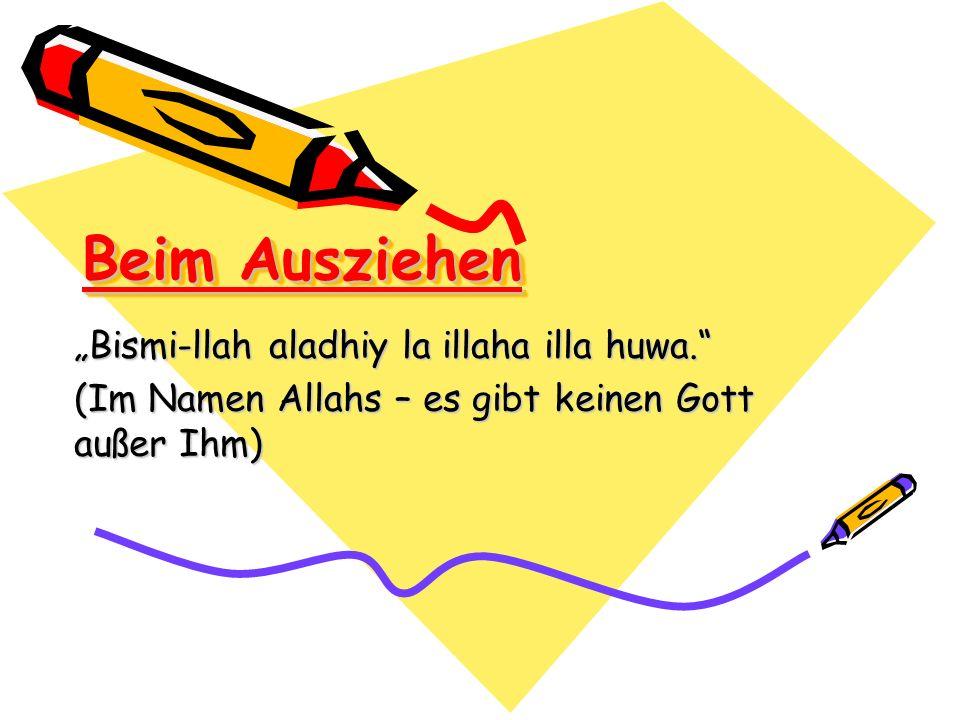 "Beim Ausziehen ""Bismi-llah aladhiy la illaha illa huwa."