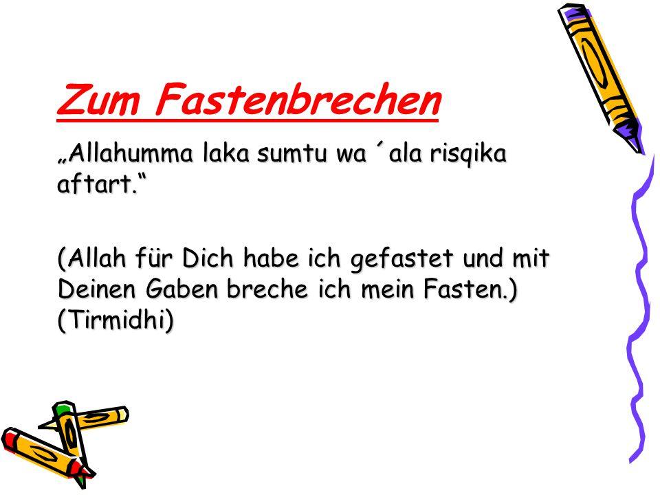 "Zum Fastenbrechen ""Allahumma laka sumtu wa ´ala risqika aftart."
