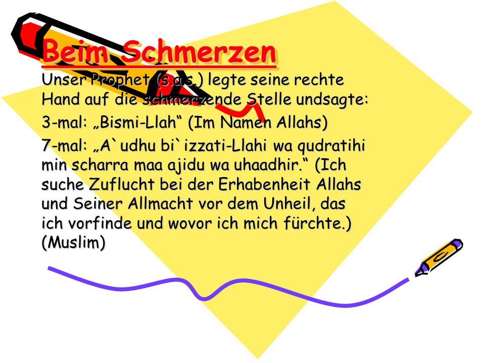"""Beim Schmerzen Unser Prophet (s.a.s.) legte seine rechte Hand auf die schmerzende Stelle undsagte: 3-mal: """"Bismi-Llah (Im Namen Allahs)"""