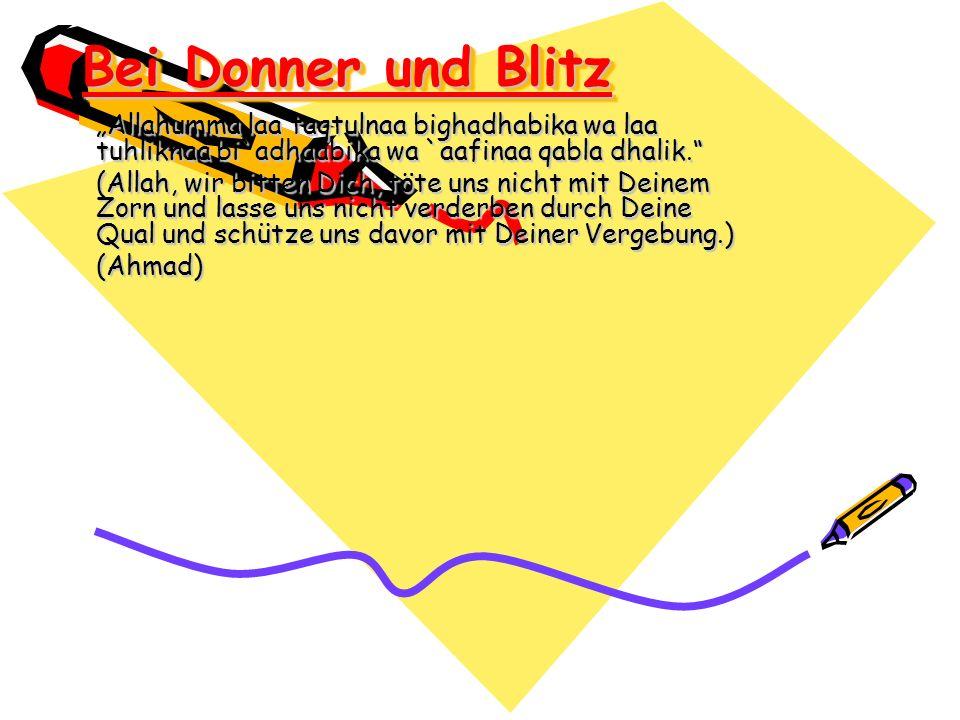 """Bei Donner und Blitz """"Allahumma laa taqtulnaa bighadhabika wa laa tuhliknaa bi`adhaabika wa `aafinaa qabla dhalik."""