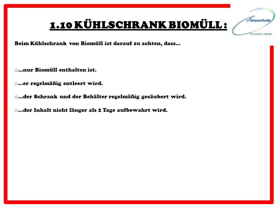 1.10 KÜHLSCHRANK BIOMÜLL : Beim Kühlschrank von Biomüll ist darauf zu achten, dass… …nur Biomüll enthalten ist.