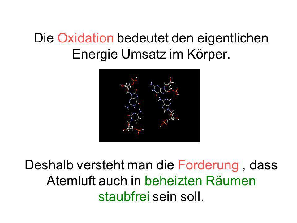 Die Oxidation bedeutet den eigentlichen Energie Umsatz im Körper