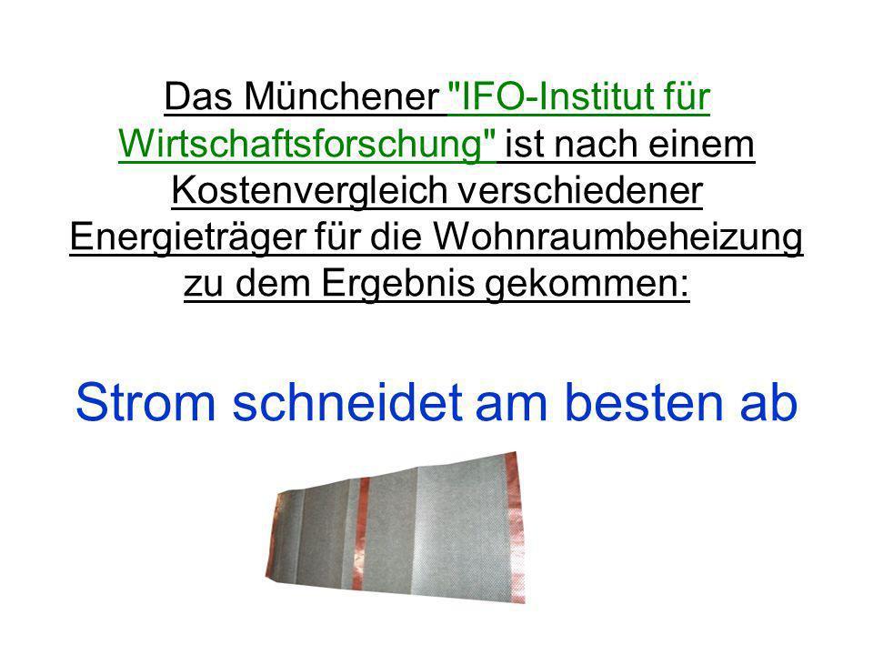 Das Münchener IFO-Institut für Wirtschaftsforschung ist nach einem Kostenvergleich verschiedener Energieträger für die Wohnraumbeheizung zu dem Ergebnis gekommen: Strom schneidet am besten ab