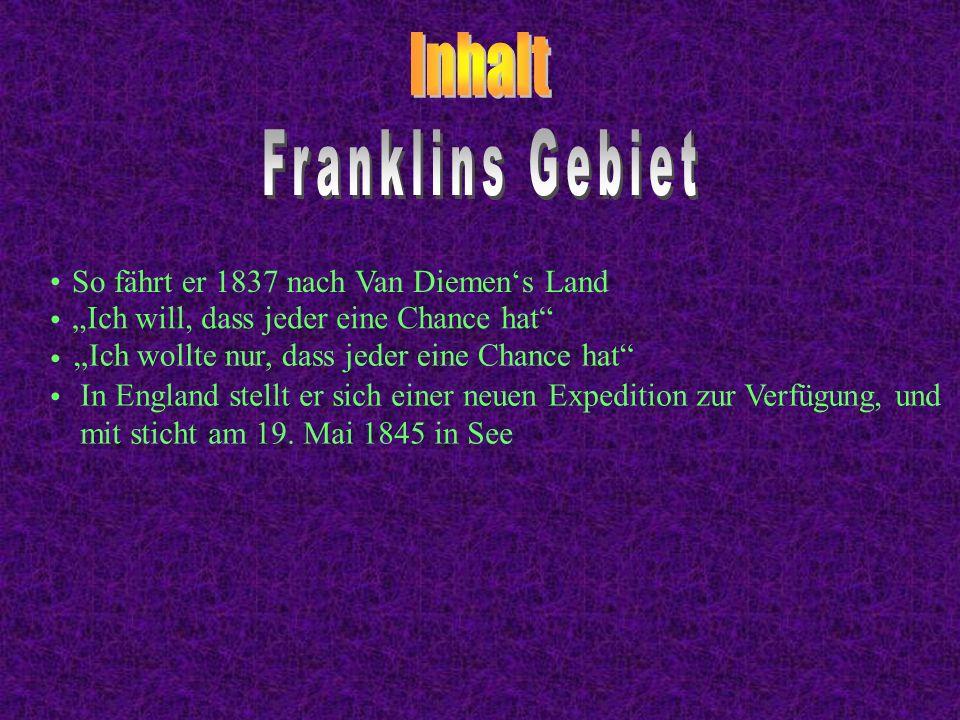 Inhalt Franklins Gebiet So fährt er 1837 nach Van Diemen's Land