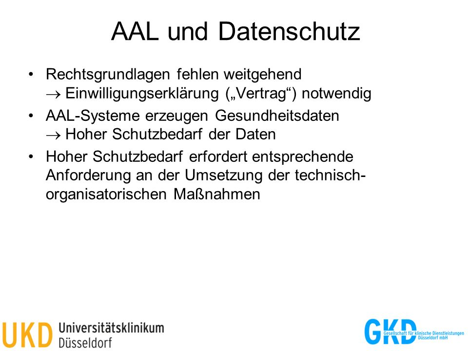 """AAL und Datenschutz Rechtsgrundlagen fehlen weitgehend  Einwilligungserklärung (""""Vertrag ) notwendig."""