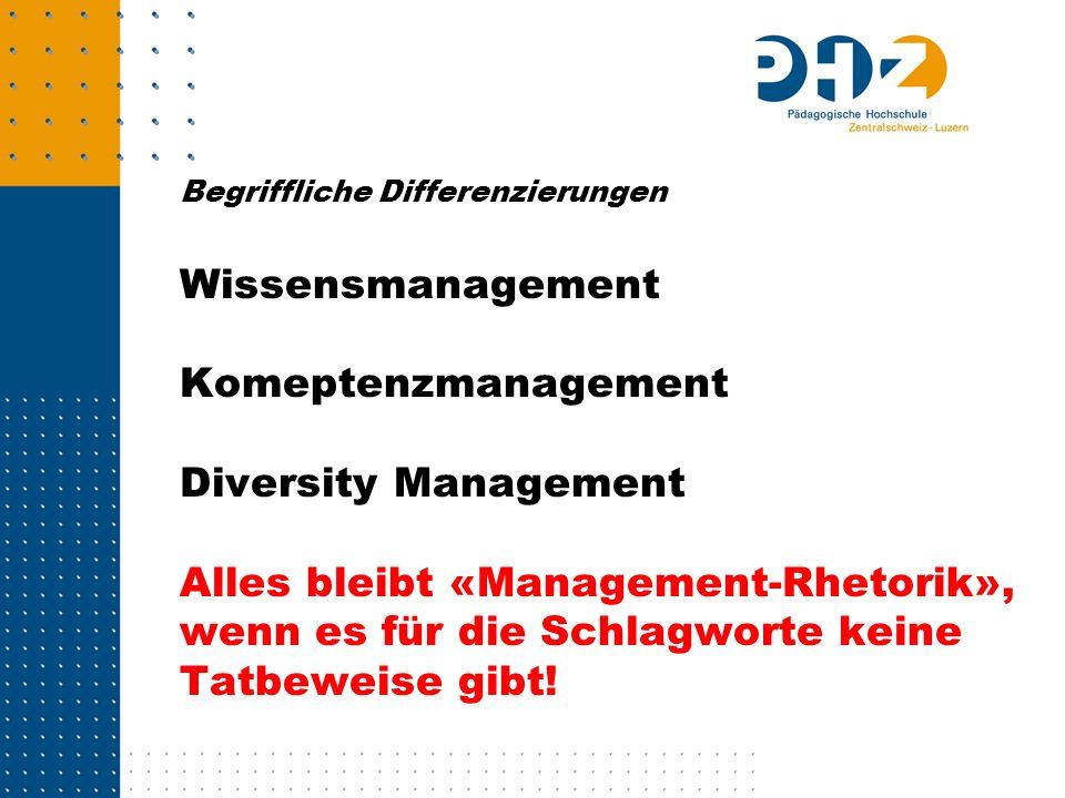 Begriffliche Differenzierungen Wissensmanagement Komeptenzmanagement Diversity Management Alles bleibt «Management-Rhetorik», wenn es für die Schlagworte keine Tatbeweise gibt!