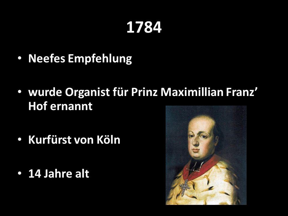 1784 Neefes Empfehlung. wurde Organist für Prinz Maximillian Franz' Hof ernannt. Kurfürst von Köln.