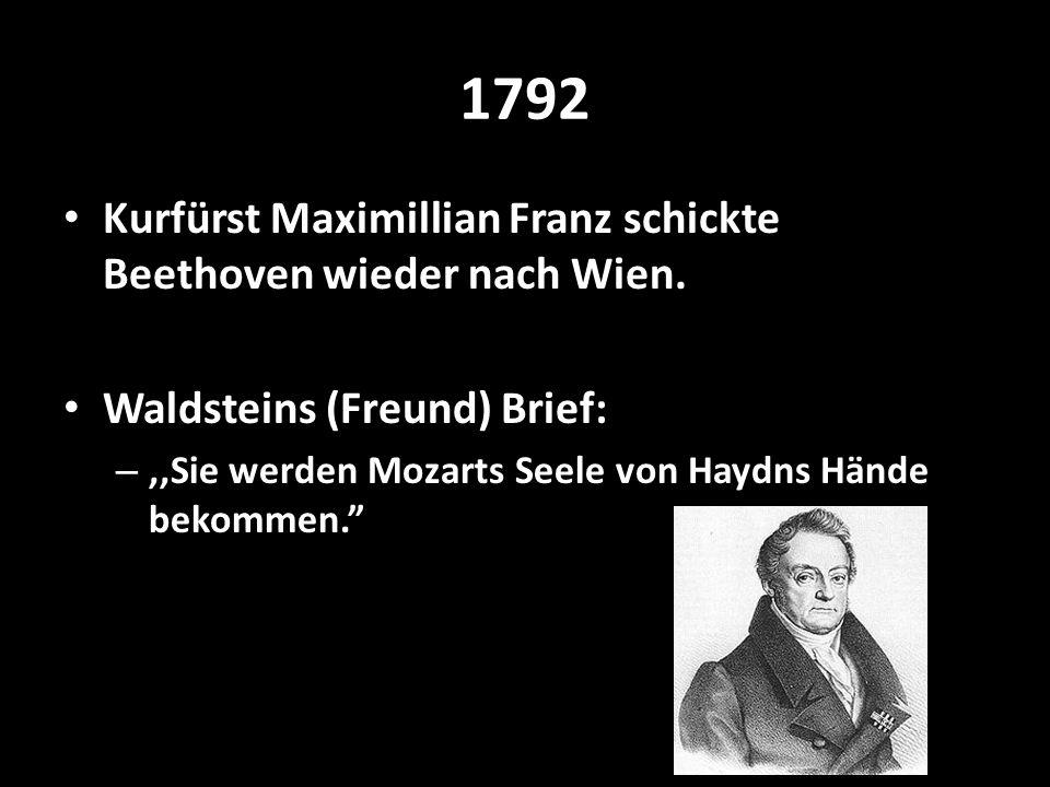 1792 Kurfürst Maximillian Franz schickte Beethoven wieder nach Wien.