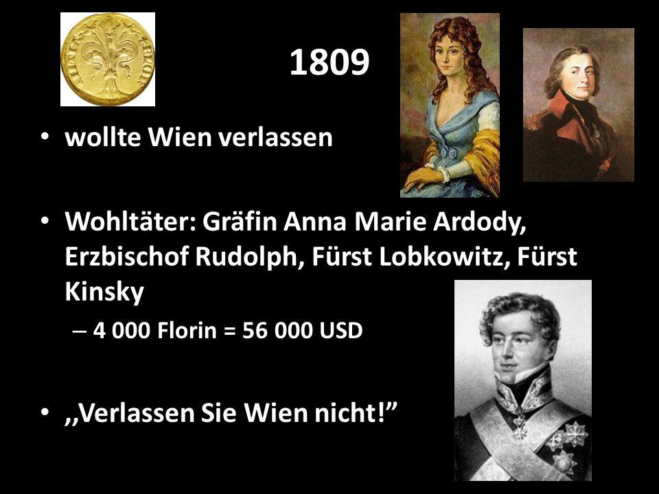 1809 wollte Wien verlassen. Wohltäter: Gräfin Anna Marie Ardody, Erzbischof Rudolph, Fürst Lobkowitz, Fürst Kinsky.