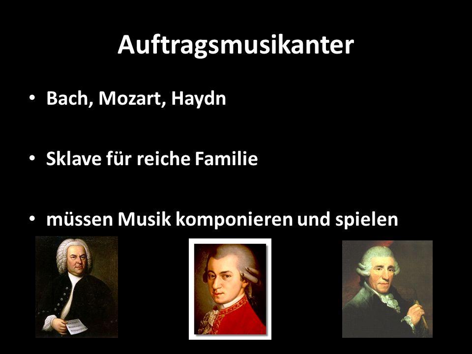 Auftragsmusikanter Bach, Mozart, Haydn Sklave für reiche Familie