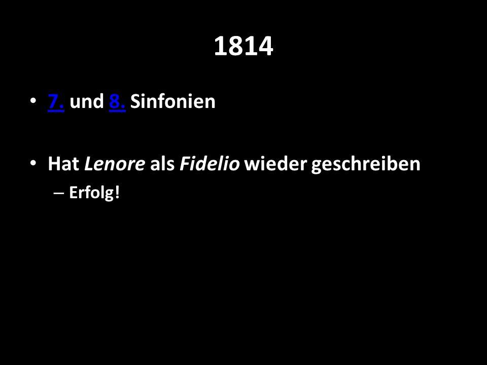 1814 7. und 8. Sinfonien Hat Lenore als Fidelio wieder geschreiben
