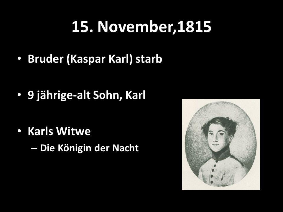 15. November,1815 Bruder (Kaspar Karl) starb 9 jährige-alt Sohn, Karl