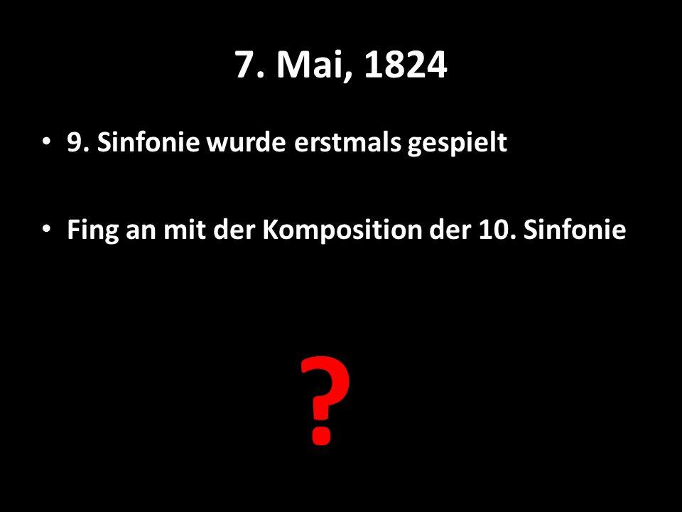 7. Mai, 1824 9. Sinfonie wurde erstmals gespielt