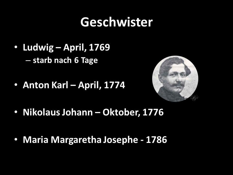 Geschwister Ludwig – April, 1769 Anton Karl – April, 1774