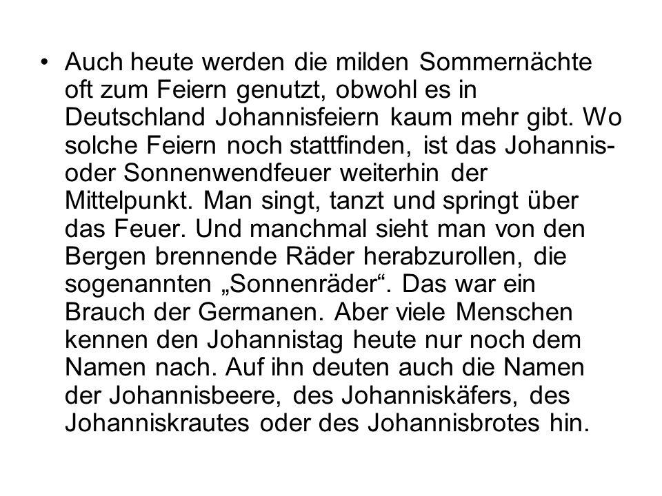 Auch heute werden die milden Sommernächte oft zum Feiern genutzt, obwohl es in Deutschland Johannisfeiern kaum mehr gibt.