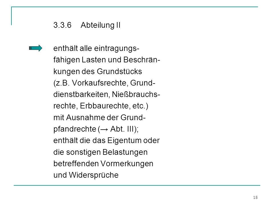 3.3.6 Abteilung II enthält alle eintragungs- fähigen Lasten und Beschrän- kungen des Grundstücks.