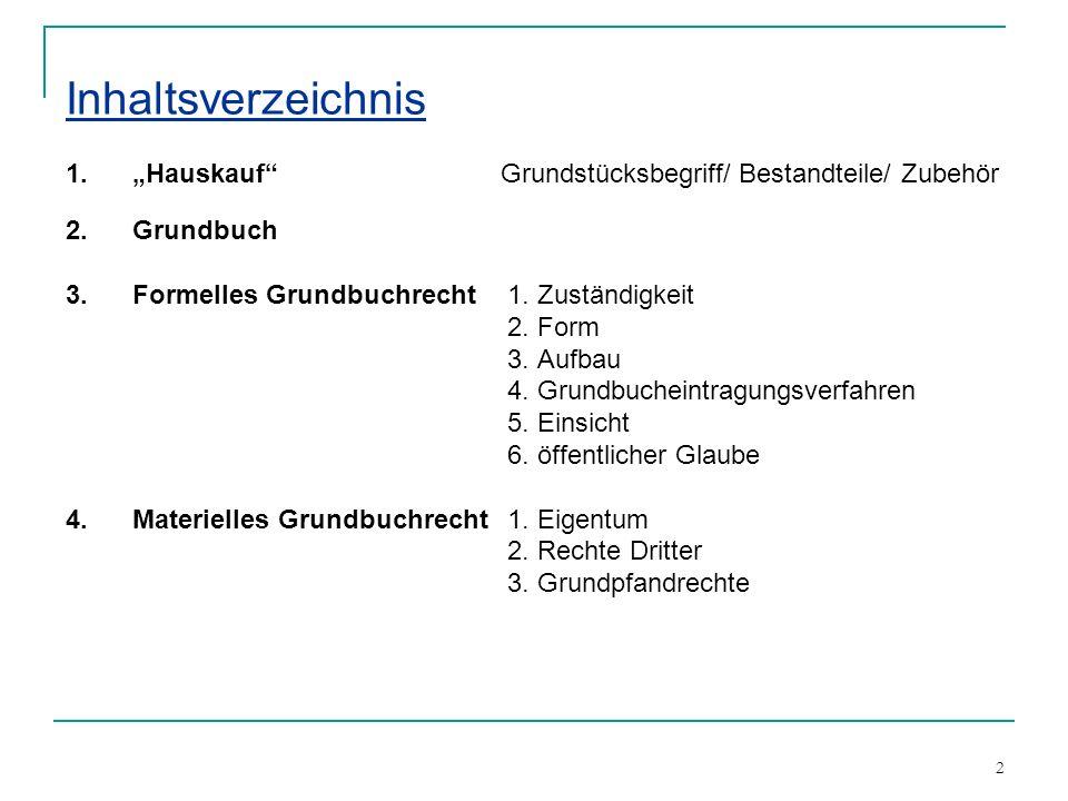 """Inhaltsverzeichnis 1. """"Hauskauf Grundstücksbegriff/ Bestandteile/ Zubehör. 2. Grundbuch. Formelles Grundbuchrecht 1. Zuständigkeit."""