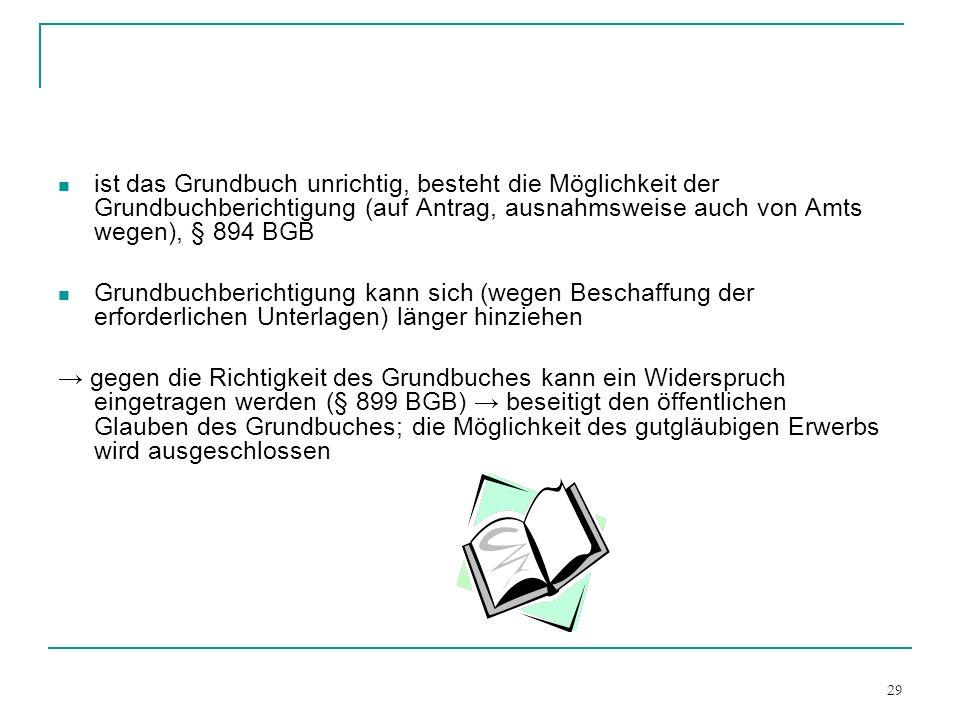 ist das Grundbuch unrichtig, besteht die Möglichkeit der Grundbuchberichtigung (auf Antrag, ausnahmsweise auch von Amts wegen), § 894 BGB