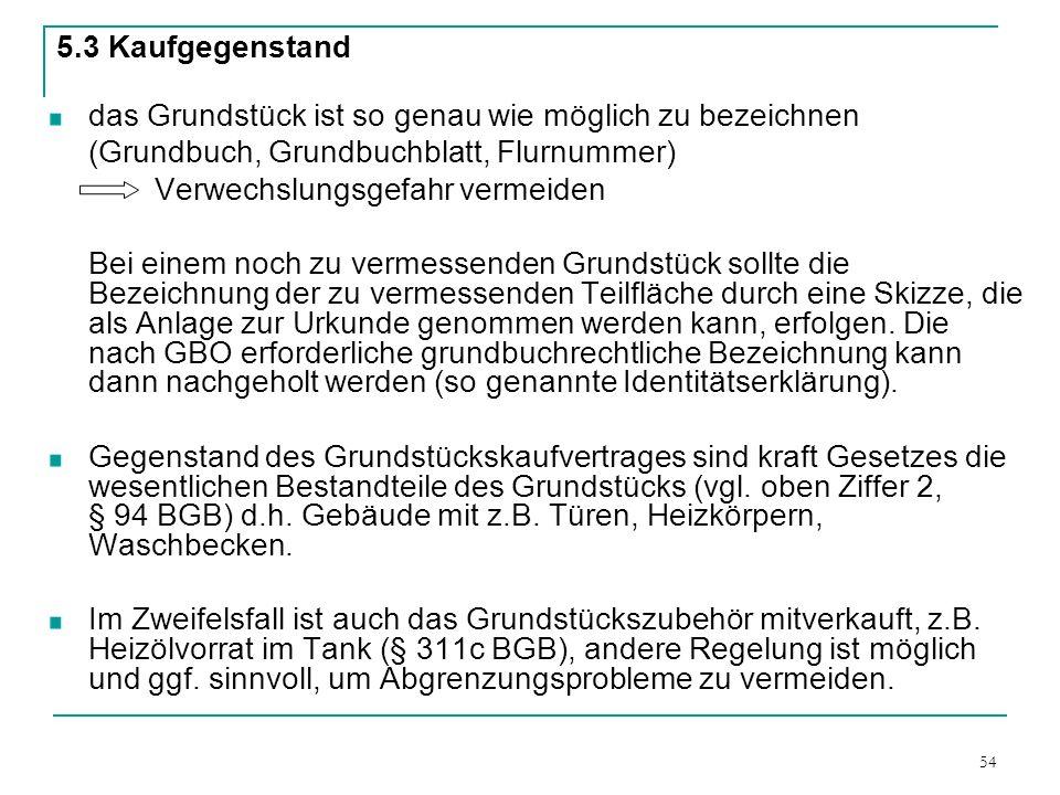 5.3 Kaufgegenstand das Grundstück ist so genau wie möglich zu bezeichnen. (Grundbuch, Grundbuchblatt, Flurnummer)