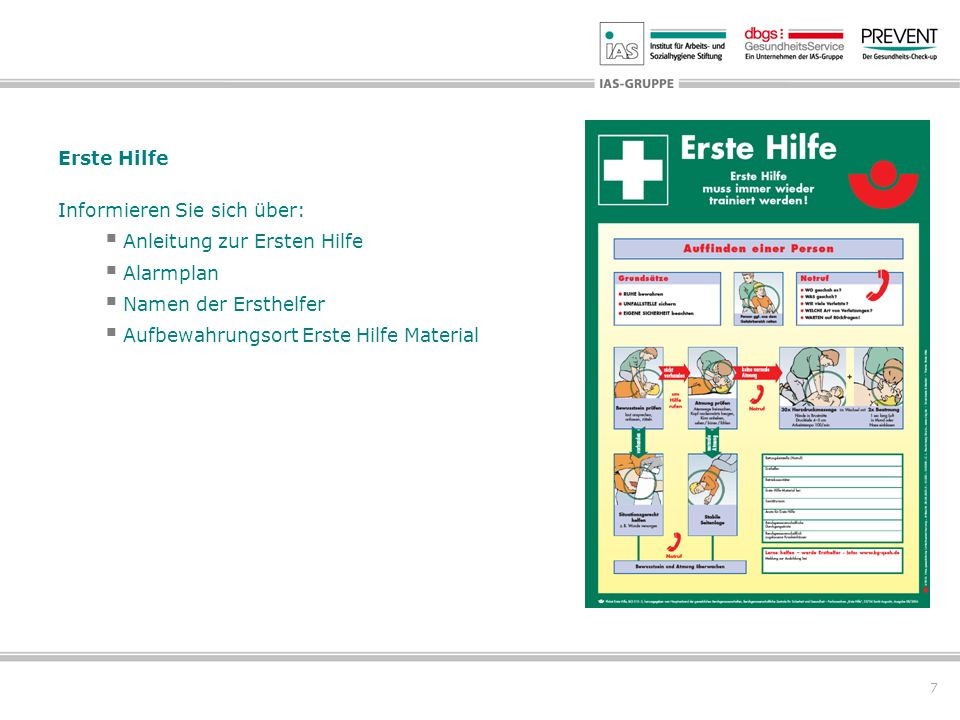 Erste Hilfe Informieren Sie sich über: Anleitung zur Ersten Hilfe. Alarmplan. Namen der Ersthelfer.